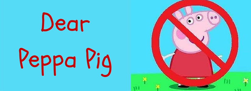 The one where I write to Peppa Pig …