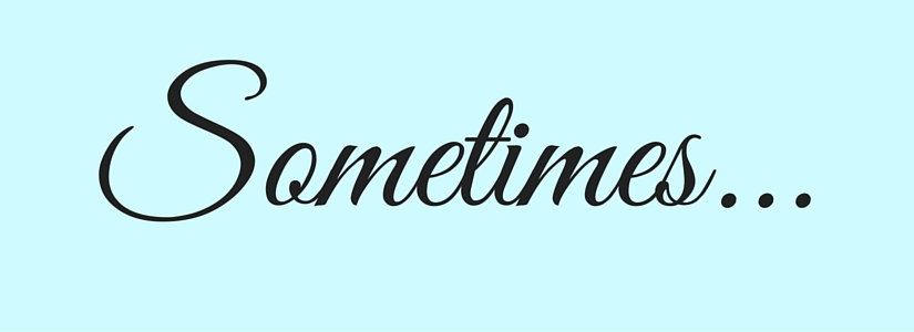 The one about the sometimes …